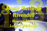 Click here for the song - Many Meetings - Rivendell from Lord of the Rings composed by Howard Shore performed by Miss Denise Hewitt