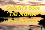 Click Here to play Gabriel's Oboe from the Mission, composed by Ennio Morricone and performed by Miss Denise Hewitt